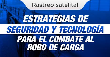 ESTRATEGIAS DE SEGURIDAD Y TECNOLOGÍA PARA EL COMBATE AL ROBO DE CARGA