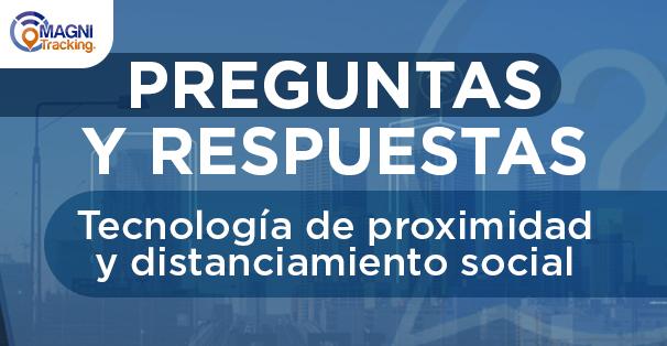 PREGUNTAS Y RESPUESTAS. Tecnología de proximidad y distanciamiento social.