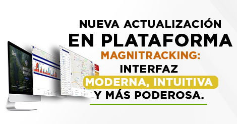 NUEVA ACTUALIZACIÓN EN PLATAFORMA MAGNITRACKING: INTERFAZ MODERNA, INTUITIVA Y MÁS PODEROSA.