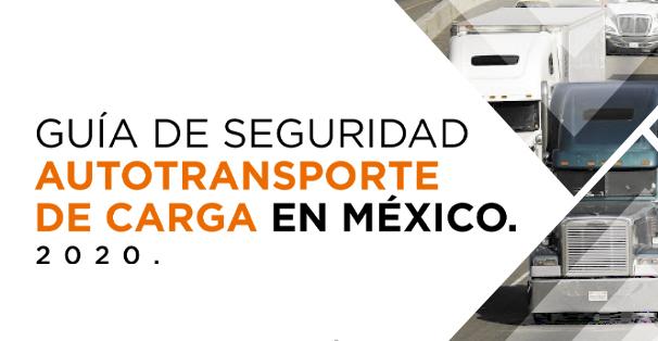 GUÍA DE SEGURIDAD AUTOTRANSPORTE DE CARGA EN MÉXICO.